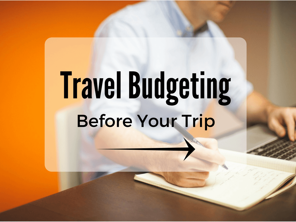 Travel Budgeting Before Your Trip